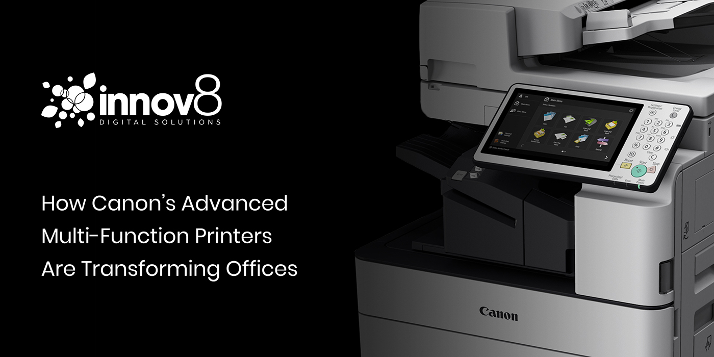 How Canon's Advanced Multi-Function Printers Are Transforming Offices - Innov8 Digital Solutions